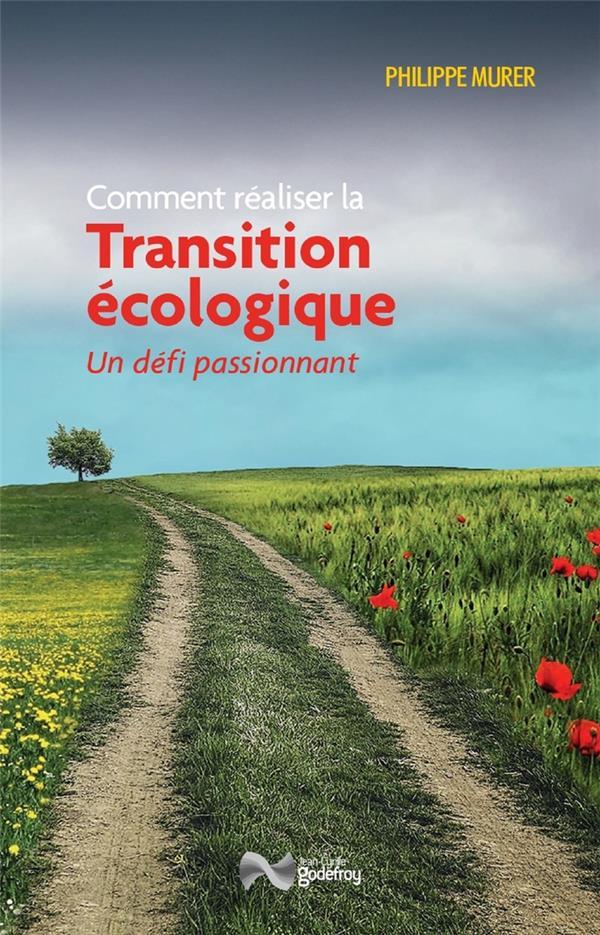 Comment réaliser la transition écologique ; un défi passionnant
