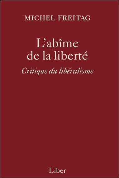 L'abîme de la liberté ; critique du libéralisme