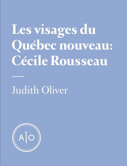 Les visages du Québec nouveau: Cécile Rousseau  - Judith Oliver