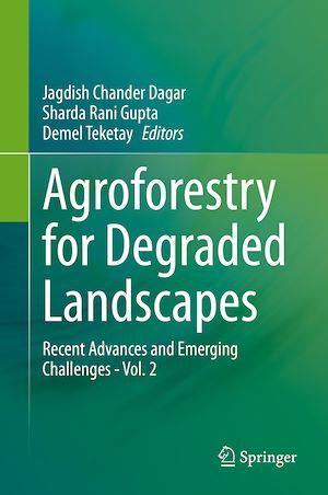 Agroforestry for Degraded Landscapes  - Jagdish Chander Dagar  - Sharda Rani Gupta  - Demel Teketay