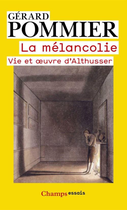 La mélancolie ; vie et oeuvre d'Althusser