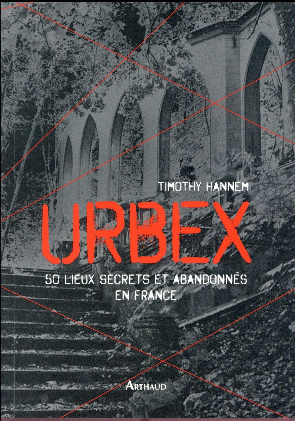Urbex ; 50 lieux secrets et abandonnés en France