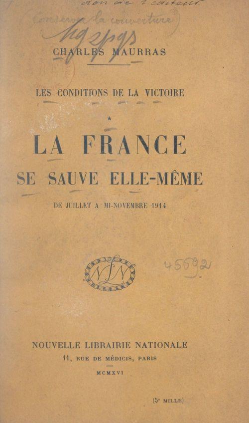 Les conditions de la victoire (1). La France se sauve elle-même, de juillet à mi-novembre 1914  - Charles MAURRAS