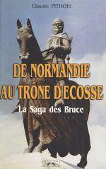 De Normandie au trône d'Écosse : la saga des Bruce  - Claude Pithois
