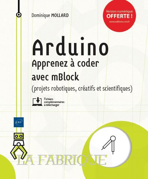 Arduino ; apprenez à coder avec mBlock (projets robotiques, créatifs et scientifiques)