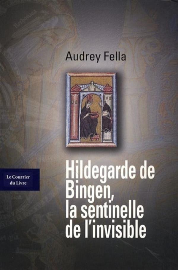 Hildegarde de Bingen ; la sentinelle de l'invisible