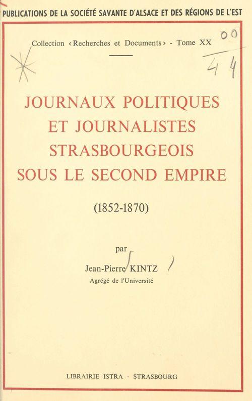 Journaux politiques et journalistes strasbourgeois sous le Second Empire : 1852-1870