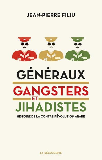 Généraux, gangsters et jihadistes ; histoire de la contre-révolution arabe