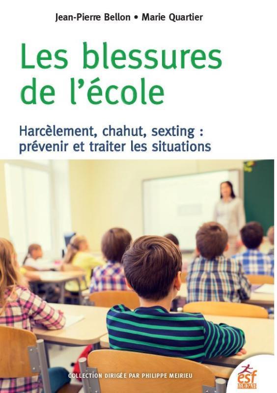 Les blessures de l'école ; harcèlement, chahut, sexting : prévenir et traiter les situations
