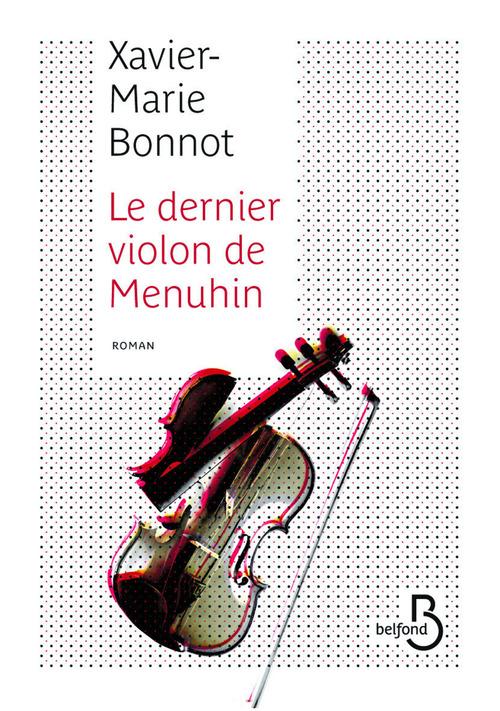 Le dernier violon de Menuhin  - Xavier-Marie BONNOT