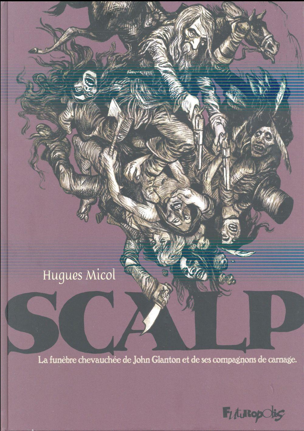 Scalp ; la funèbre chevauchée de John Glanton et ses compagnons de carnage