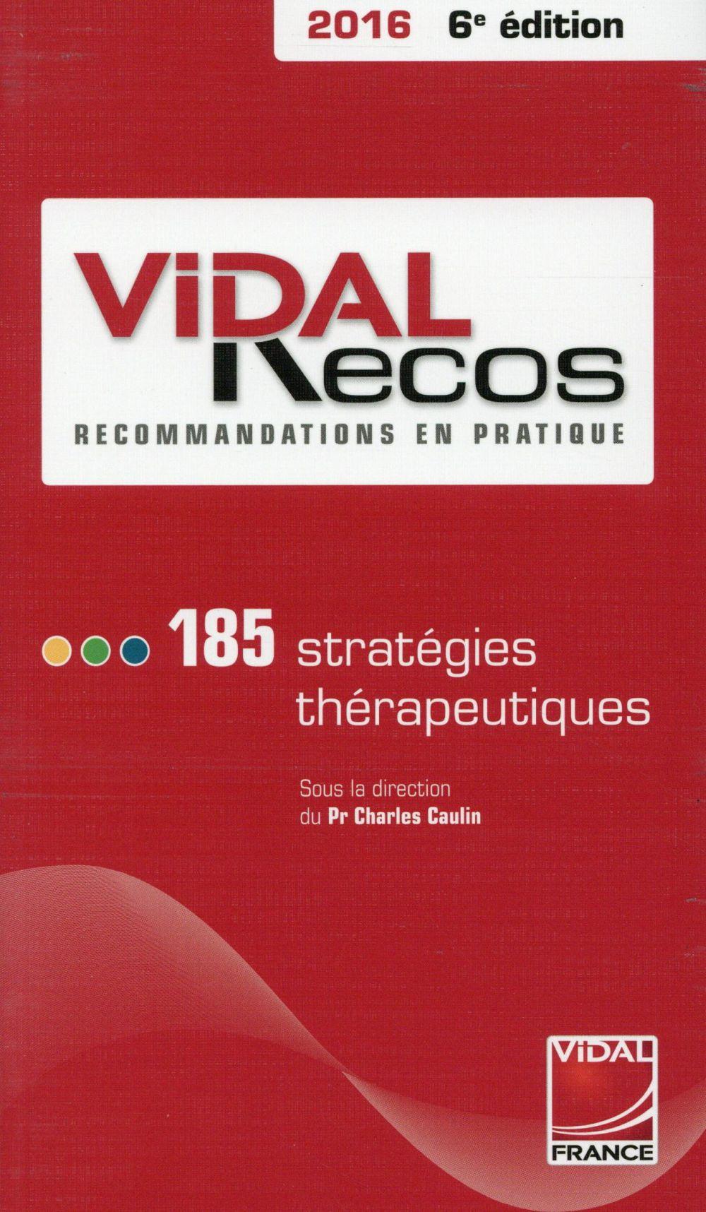 Vidal Recos, recommandations en pratique ; 185 stratégies thérapeutiques 2016 (6e édition)