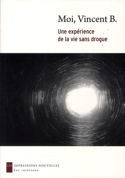 Moi, Vincent B. ; une expérience de la vie sans drogue