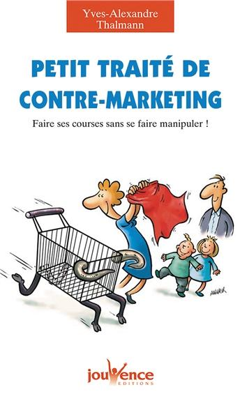 Petit traité de contre-marketing ; faire ses courses sans se faire manipuler !