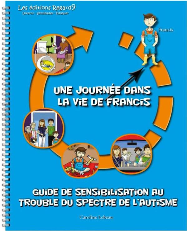 Guide de sensibilisation au trouble du spectre de l'autisme ; une journée dans la vie de Francis