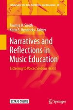 Narratives and Reflections in Music Education  - Karin S. Hendricks - Tawnya D. Smith