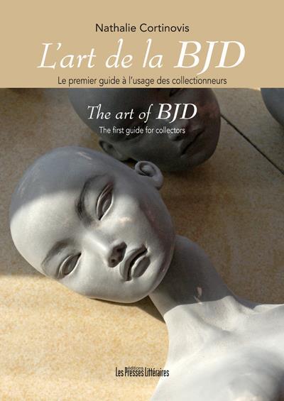 L'art de la BJD. ; le premier guide à l'usage des collectionneurs ; the art of BJD. ; the first guide for collectors