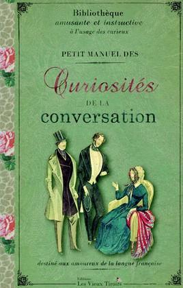 Petit manuel des curiosités de la conversation destiné aux amoureux de la langue française t.1