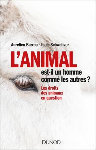 L'animal est-il un homme comme les autres ? les droits des animaux en question