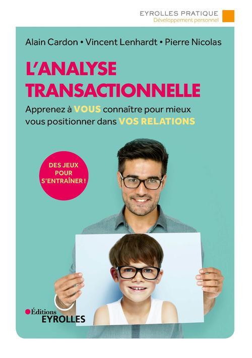 L'analyse transactionnelle : apprenez à vous connaitre pour mieux vous positionner dans vos relations (3e édition)