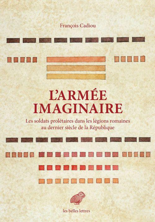 L'armée imaginaire ; les soldats prolétaires dans les légions romaines au dernier siècle de la République