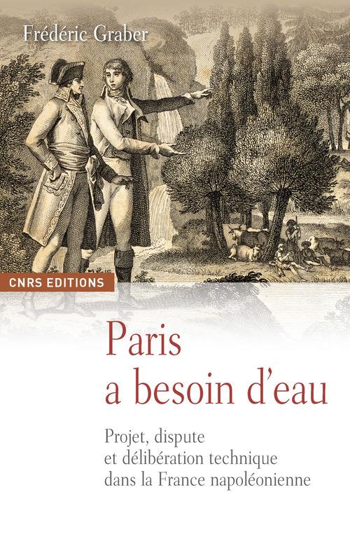 Paris a besoin d'eau ; projet, dispute et délibération technique dans la France napoléonienne
