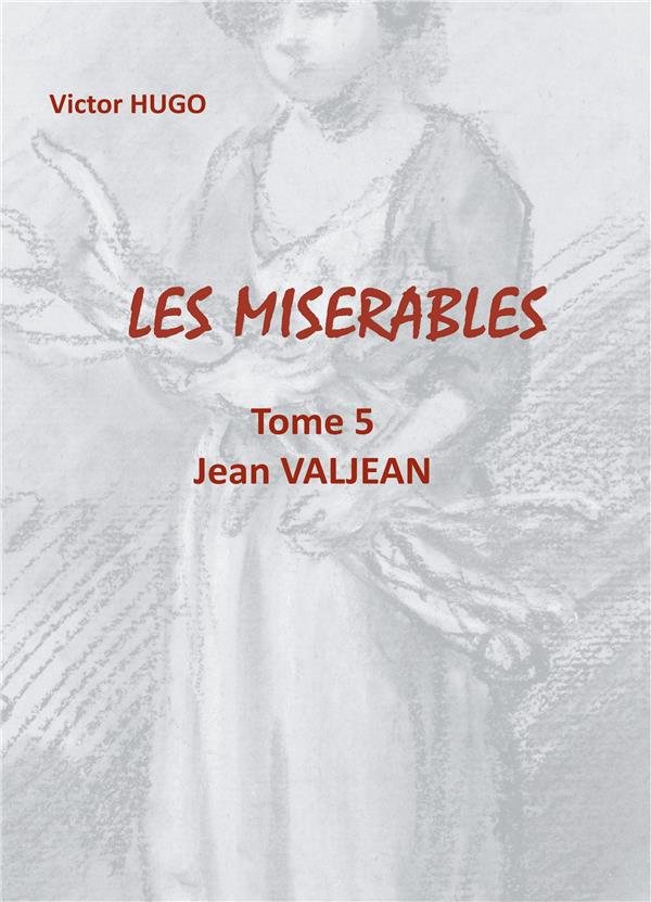 Les Miserables - T05 - Les Miserables - Tome 5 Jean Valjean