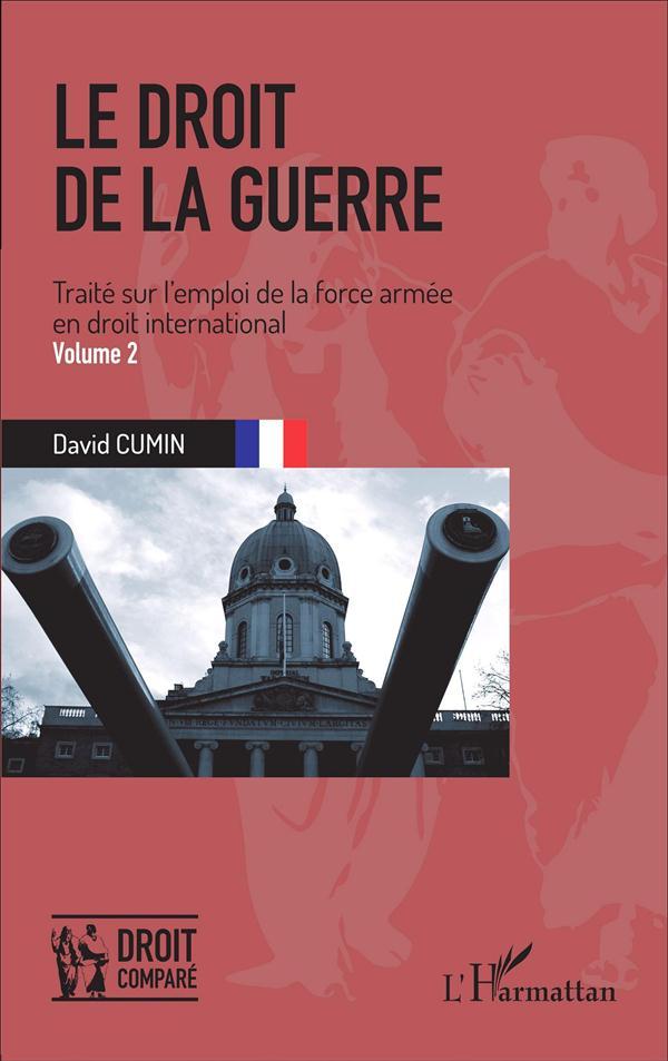 Lr droit de la guerre t.2 ; traité sur l'emploi de la force armée en droit international