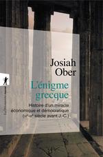 L'énigme grecque ; histoire d'un miracle économique et démocratique (VIe-IIIe siècle avant J.-C.)  - Josiah Ober