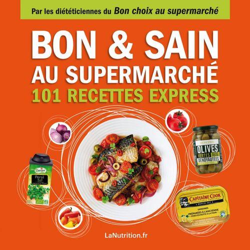 Bon et sain au supermarché ; 101 recettes express