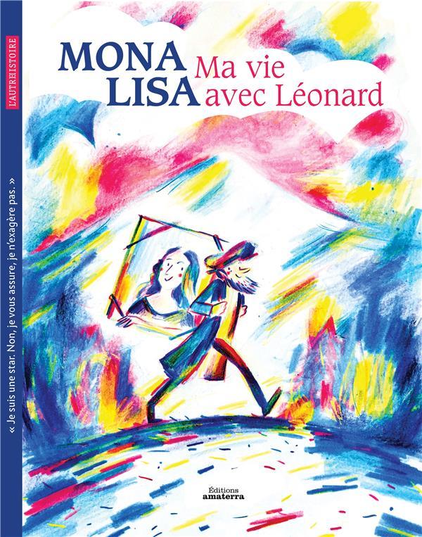 Mona Lisa ; ma vie avec Léonard