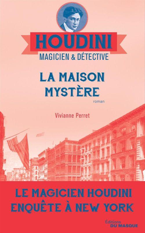 Houdini, magicien & détective T.4 ; la maison mystère