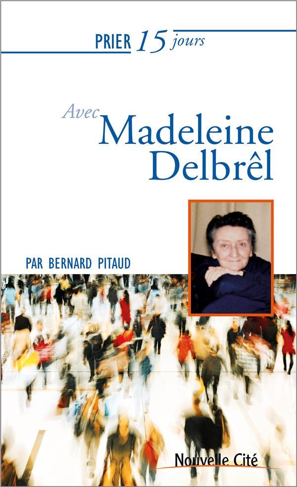 Prier 15 jours avec... ; Madeleine Delbrêl