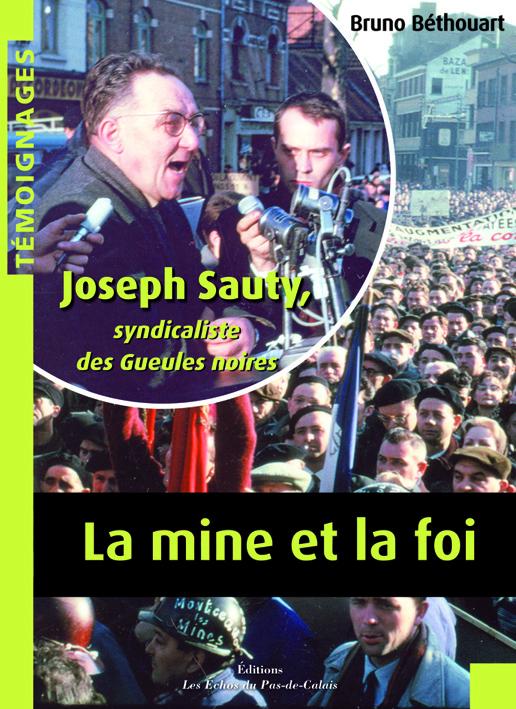 La mine et la foi ; Joseph Sauty, syndicaliste des Gueules noires