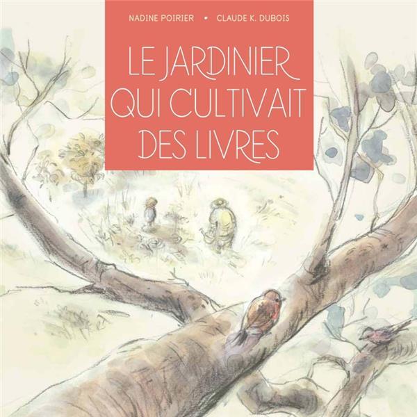LE JARDINIER QUI CULTIVAIT DES LIVRES POIRIER/DUBOIS