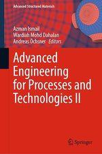 Advanced Engineering for Processes and Technologies II  - Wardiah Mohd Dahalan - Andreas Ochsner - Azman Ismail