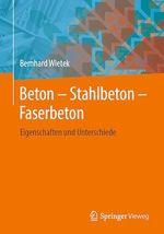 Beton - Stahlbeton - Faserbeton  - Bernhard Wietek