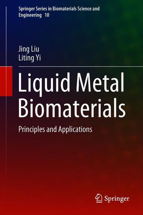 Liquid Metal Biomaterials  - Jing Liu  - Liting Yi