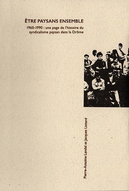 être paysans ensemble ; 1960-1990 : une page de l'histoire du syndicalisme paysan dans la Drôme