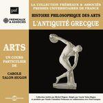 Vente AudioBook : Histoire philosophique des arts (Volume 1) - L'Antiquité grecque  - Carole Talon-Hugon