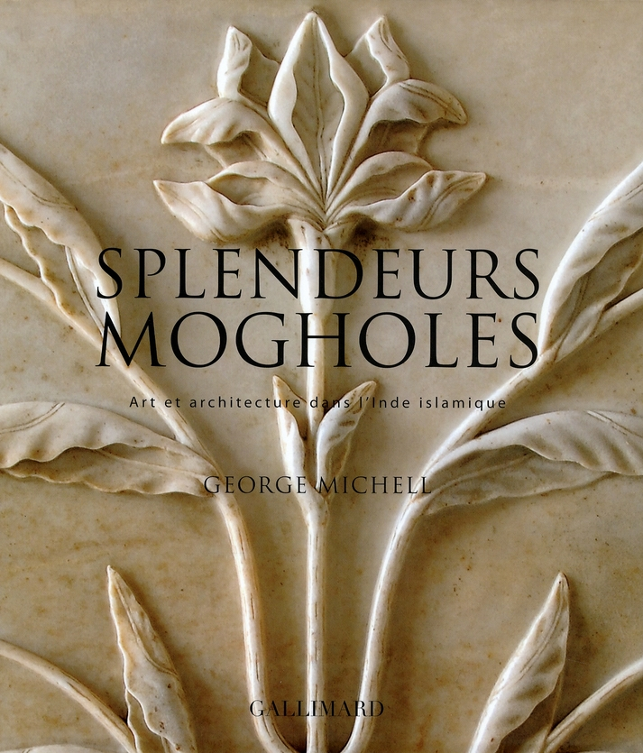 Splendeurs Mogholes (Art Et Architecture Dans L'Inde Islamique)