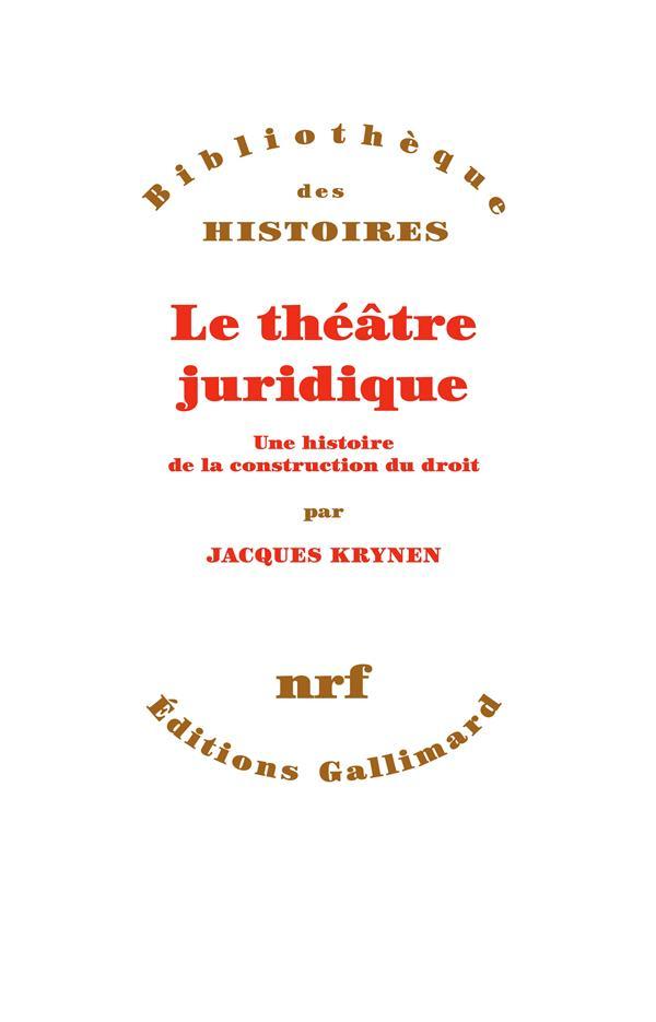 Le théâtre juridique ; une histoire de la construction du droit
