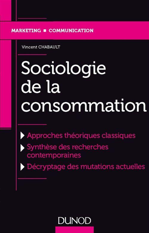 Sociologie de la consommation ; approches théoriques classiques, synthèse des recherches...