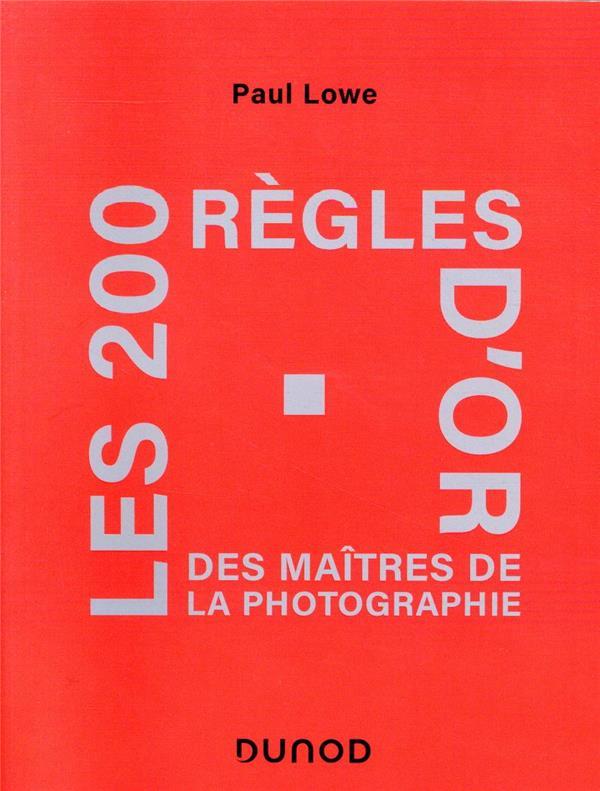 Les 200 règles d'or des maîtres de la photographie