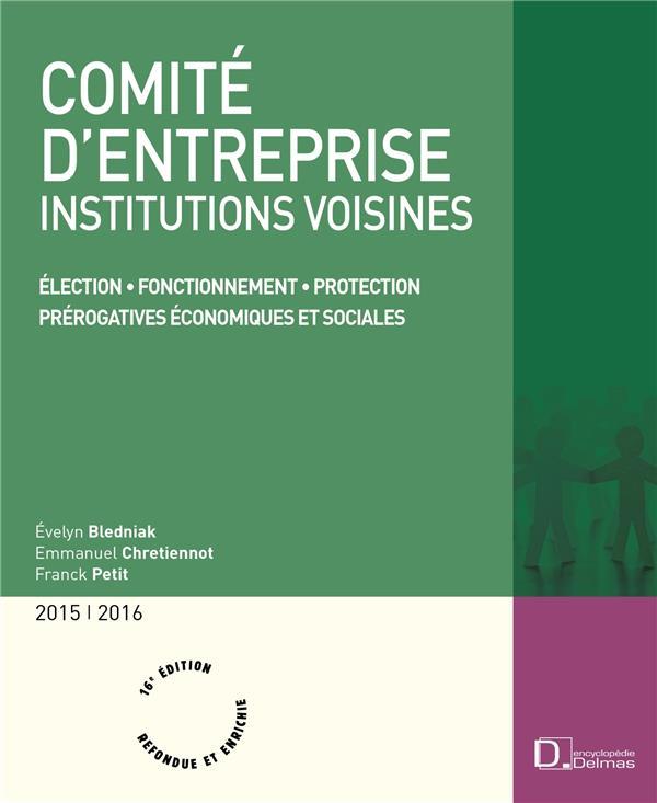 Comité d'entreprise ; élections ; fonctionnement ; protection ; prérogatives économiques et sociales (édition 2015-2016)