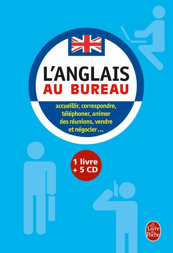 L'Anglais Au Bureau ; Accueillir, Correspondre, Telephoner, Animer Des Reunions, Vendre Et Negocier...