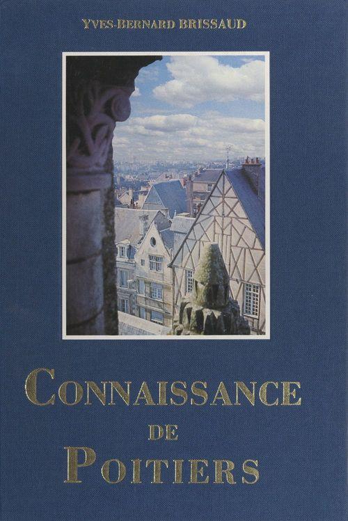 Connaissance de Poitiers, conservatoire des siècles  - Yves-Bernard Brissaud