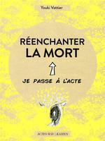 Couverture de Reenchanter La Mort - Je Passe A L'Acte