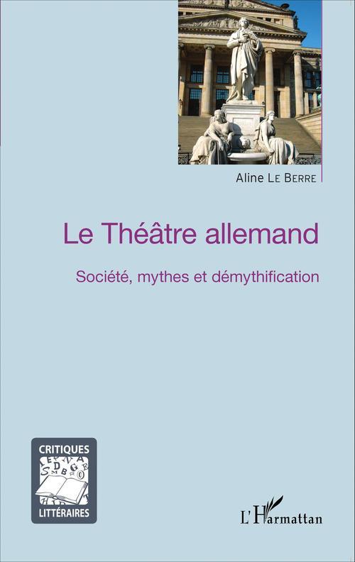 Le théâtre allemand ; société, mythes et démythification