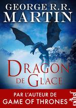 Dragon de glace  - George R. R. Martin